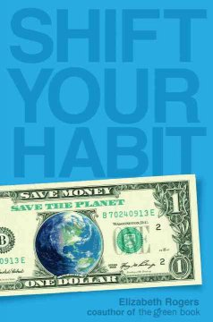 Shift Your Habit: Easy Ways to Save Your Money, Simplify Your Life, and Save the Planet - Elizabeth Rogers