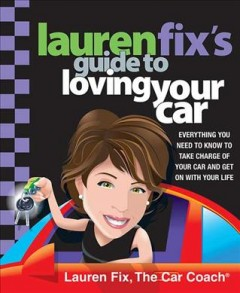 Lauren Fix's Guide to Loving Your Car: Everything You Need to Know to Take Charge of Your Car and Get on with Your Life - Lauren Fix