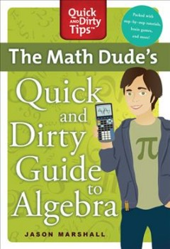 The Math Dude's Quick and Dirty Guide to Algebra - Jason Marshall