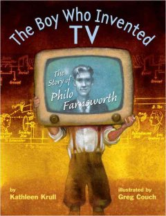 The Boy Who Invented TV - Kathleen Krull; Greg Couch (Illustrator)