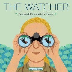 The Watcher: Jane Goodall's Life with the Chimps - Jeanette Winter (Illustrator)