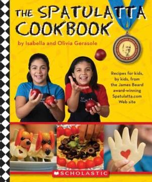 The Spatulatta Cookbook - Isabella and Olivia Gerasole