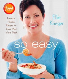 So easy : luscious, healthy recipes for every meal of the week - Ellie Krieger