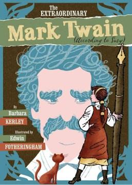 The Extraordinary Mark Twain (According to Susy) - Barbara Kerley