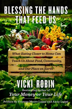 Blessing the Hands that Feed Us: What eating closer to home can teach us about food, community, and our place on earth by Vicki Robin - Book