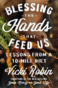 Blessing the Hands that Feed Us: What eating closer to home can teach us about food, community, and our place on earth by Vicki Robin - eBook