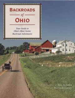 Backroads of Ohio - text by Miriam Carey ; photography by Ian Adams