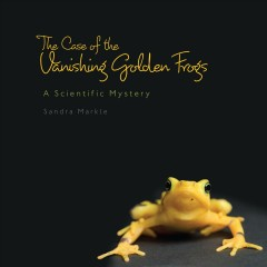 The Case of the Vanishing Golden Frogs - Sandra Markle