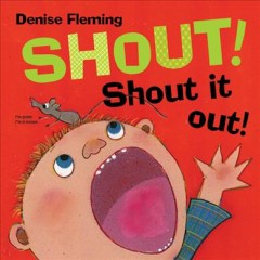 Shout! Shout It Out! - Denise Fleming