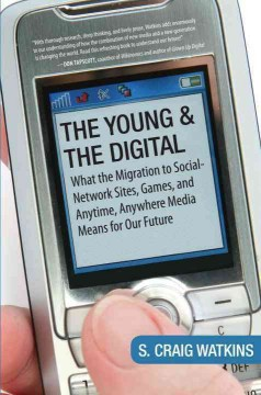 The Young and the Digital: What the Migration to Social-Network Sites, Games, and Anytime, Anywhere Media Means for Our Future - S. Craig Watkins