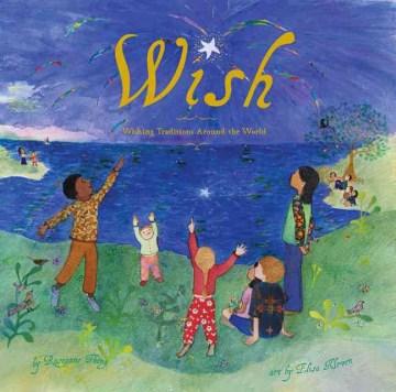 Wish: Wishing Traditions Around the World - Roseanne Thong
