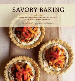 Savory Baking: Warm and Inspiring Recipes for Crisp, Crumbly, Flaky Pastries - Mary Cech