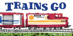 Trains Go - Steve Light