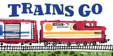 Trains Go - Steve Light
