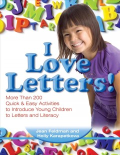 I Love Letters! More Than 200 Quick & Easy Activities to Introduce Young Children to Letters and Literacy