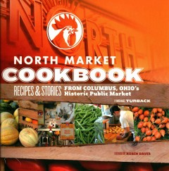 North Market cookbooks : recipes and stories from Columbus, Ohio's historic public market  - Michael Turback