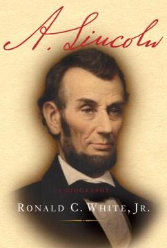 A. Lincoln: A Biography - Ronald C. White, Jr