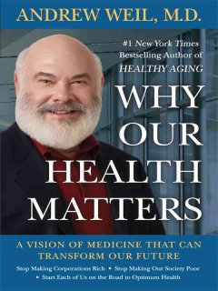 Why Our Health Matters - by Andrew Weil