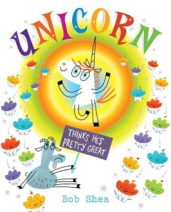 Unicorn Thinks He's Pretty Great - Bob Shea