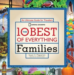 The 10 Best of Everything Families: An Ultimate Guide for Travelers - Susan Magsamen