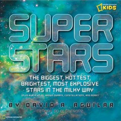 Super Stars: The Biggest, Hottest, Brightest, and Most Explosive Stars in the Milky Way - David A. Aguilar