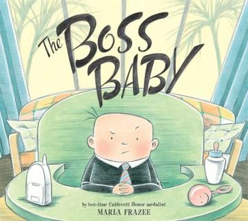 Starring the Boss Baby as Himself! - Marla Frazee