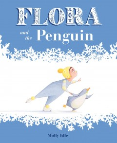 Flora and the penguin - Molly Schaar Idle