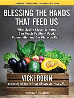 Blessing the Hands that Feed Us: What eating closer to home can teach us about food, community, and our place on earth by Vicki Robin - Audiobook on CD