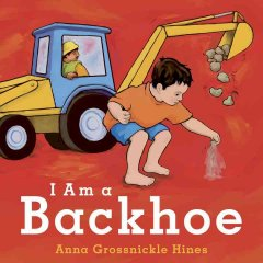 I Am a Backhoe - Anna Grossnickle Hines