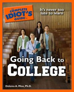 The Complete Idiot's Guide to Going Back to College - Dolores A. Mize
