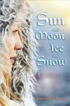 Sun and Moon, Ice and Snow - Jessica Day George
