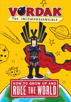How to Grow Up and Rule the World - Vordak T. Incomprehensible