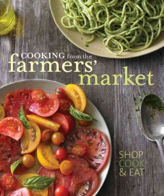 Cooking from the Farmers' Market - Jennifer Maiser