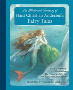 An illustrated treasury of Hans Christian Andersen's fairy tales / Hans Christian Andersen ; illustrated by Anastasiya Archipova - H. C. (Hans Christian) Andersen