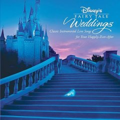 Disney's fairy tale weddings : classic instrumental love songs for your happily-ever-after.