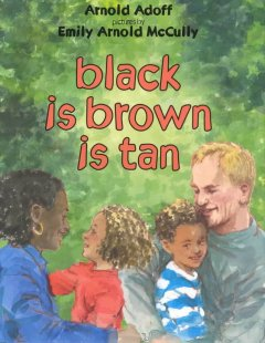 Black is brown is tan / Arnold Adoff ; pictures by Emily Arnold McCully - Arnold Adoff