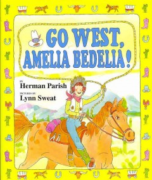 Go west, Amelia Bedelia! - Herman Parish