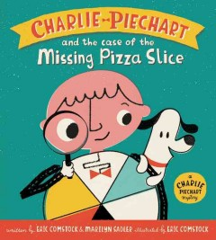 Charlie Piechart and the case of the missing pizza slice - Eric Comstock