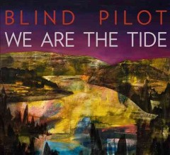 We are the tide -  Blind Pilot (Musical group)
