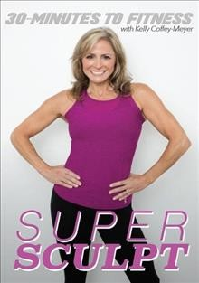 Super sculpt : 30 minutes to fitness with Kelly Coffey-Meyer