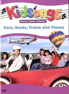 Kidsongs : Cars, boats, trains and planes.