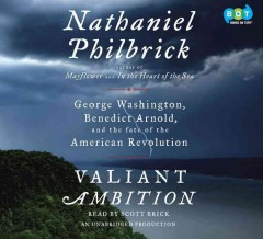 Valiant ambition : George Washington, Benedict Arnold, and the fate of the American Revolution - Nathaniel Philbrick