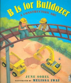 B is for bulldozer : a construction ABC - June Sobel