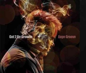 Got 2 be groovin - Euge Groove