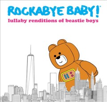 Rockabye baby! : lullaby renditions of Beastie Boys.