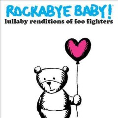 Rockabye baby! : lullaby renditions of Foo Fighters.