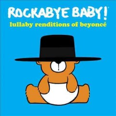 Rockabye baby! : Lullaby renditions of Beyoncé - Andrew Bissell