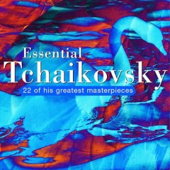 Essential Tchaikovsky : [22 of his greatest masterpieces]. - Peter Ilich Tchaikovsky