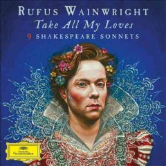 Take all my loves : 9 Shakespeare sonnets - Rufus Wainwright