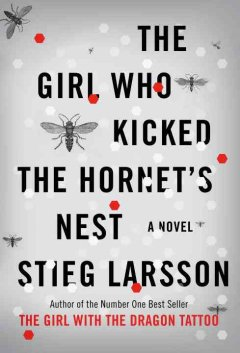 The girl who kicked the hornet's nest - Stieg Larsson